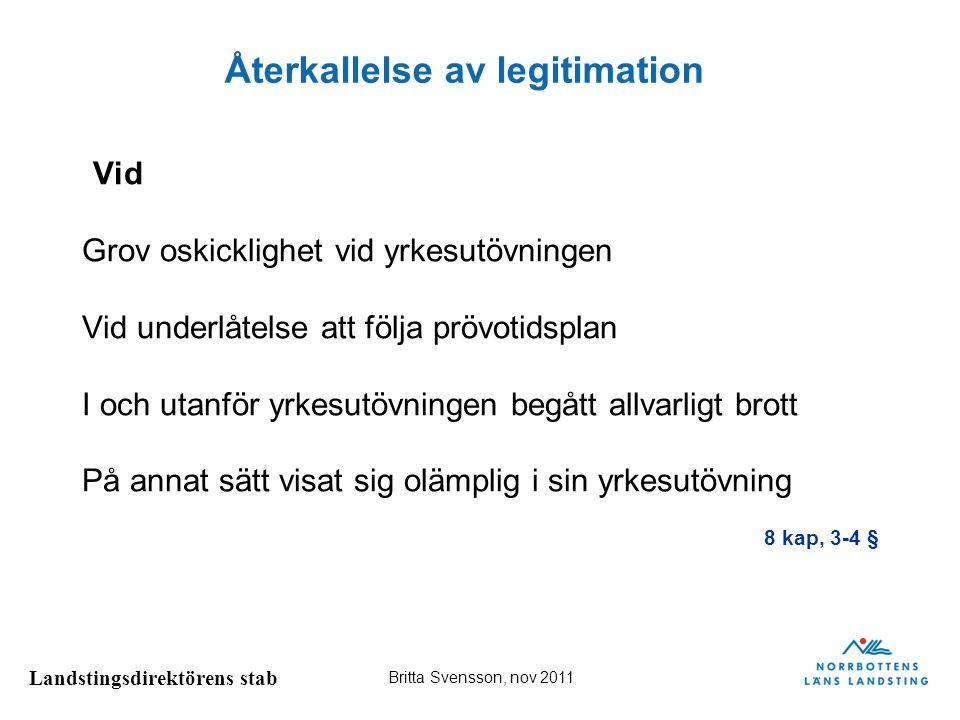 Landstingsdirektörens stab Britta Svensson, nov 2011 Återkallelse av legitimation Vid Grov oskicklighet vid yrkesutövningen Vid underlåtelse att följa