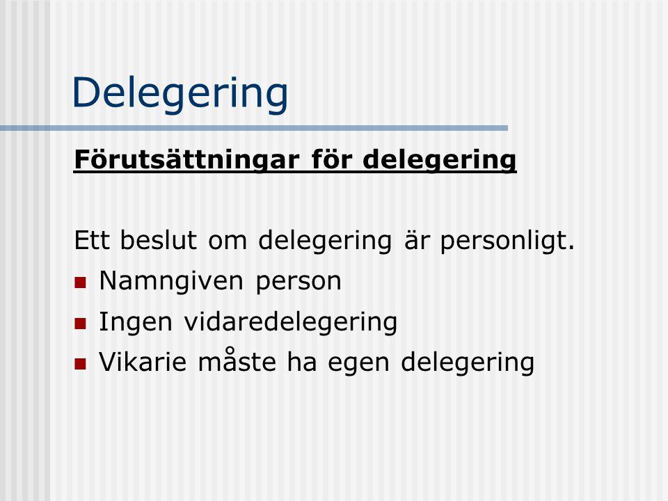 Delegering Förutsättningar för delegering Ett beslut om delegering är personligt. Namngiven person Ingen vidaredelegering Vikarie måste ha egen delege