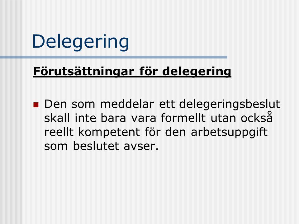 Delegering Förutsättningar för delegering Den som meddelar ett delegeringsbeslut skall inte bara vara formellt utan också reellt kompetent för den arb