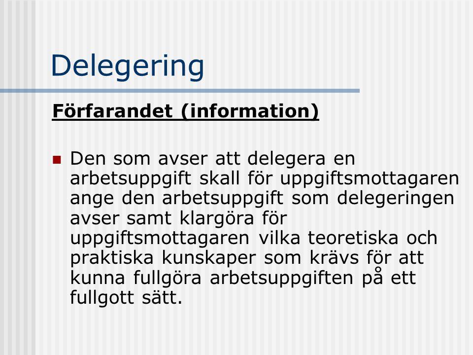 Delegering Förfarandet (information) Den som avser att delegera en arbetsuppgift skall för uppgiftsmottagaren ange den arbetsuppgift som delegeringen