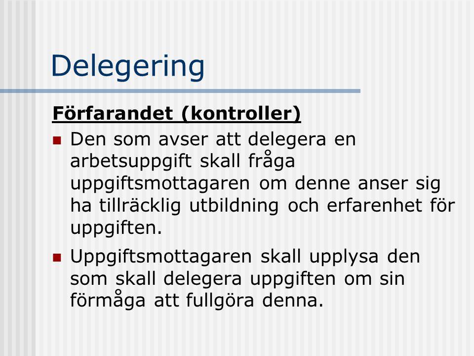 Delegering Förfarandet (kontroller) Den som avser att delegera en arbetsuppgift skall fråga uppgiftsmottagaren om denne anser sig ha tillräcklig utbil