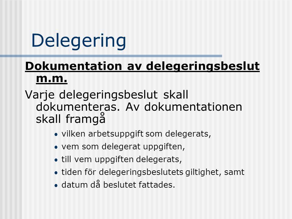 Delegering Dokumentation av delegeringsbeslut m.m. Varje delegeringsbeslut skall dokumenteras. Av dokumentationen skall framgå vilken arbetsuppgift s