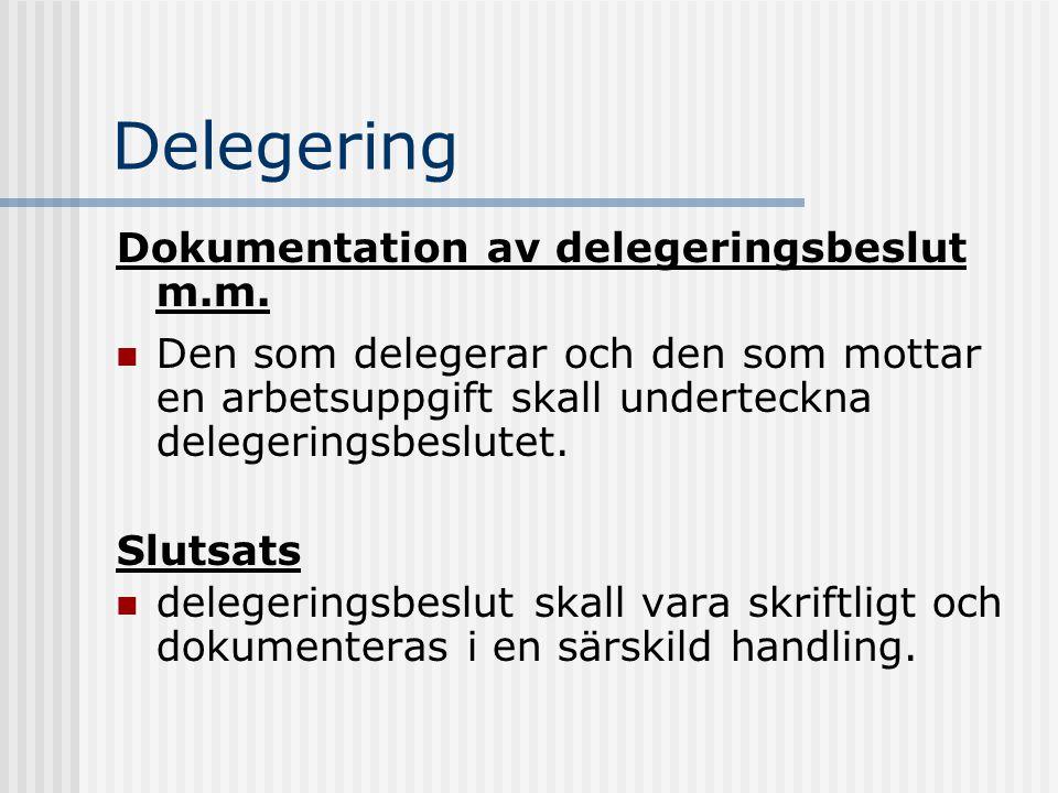 Delegering Dokumentation av delegeringsbeslut m.m. Den som delegerar och den som mottar en arbetsuppgift skall underteckna delegeringsbeslutet. Slutsa
