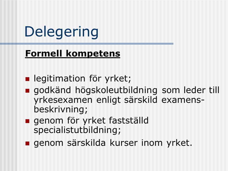 Delegering Formell kompetens legitimation för yrket; godkänd högskoleutbildning som leder till yrkesexamen enligt särskild examens- beskrivning; genom