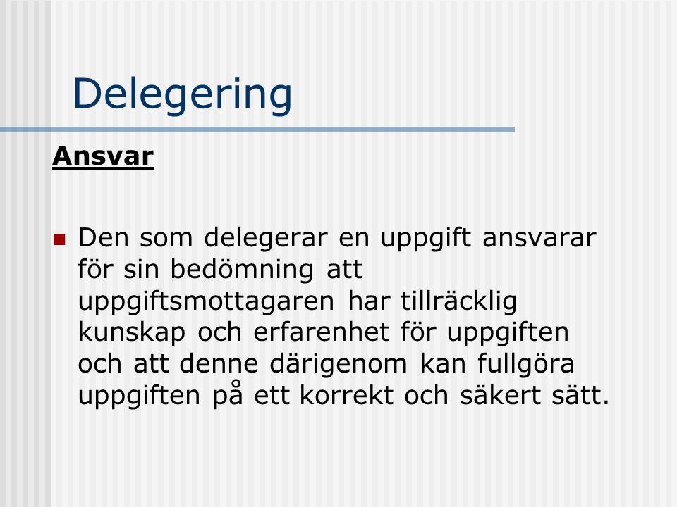 Delegering Ansvar Den som delegerar en uppgift ansvarar för sin bedömning att uppgiftsmottagaren har tillräcklig kunskap och erfarenhet för uppgiften