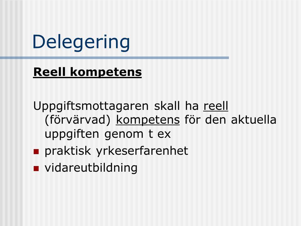 Delegering Reell kompetens Uppgiftsmottagaren skall ha reell (förvärvad) kompetens för den aktuella uppgiften genom t ex praktisk yrkeserfarenhet vida