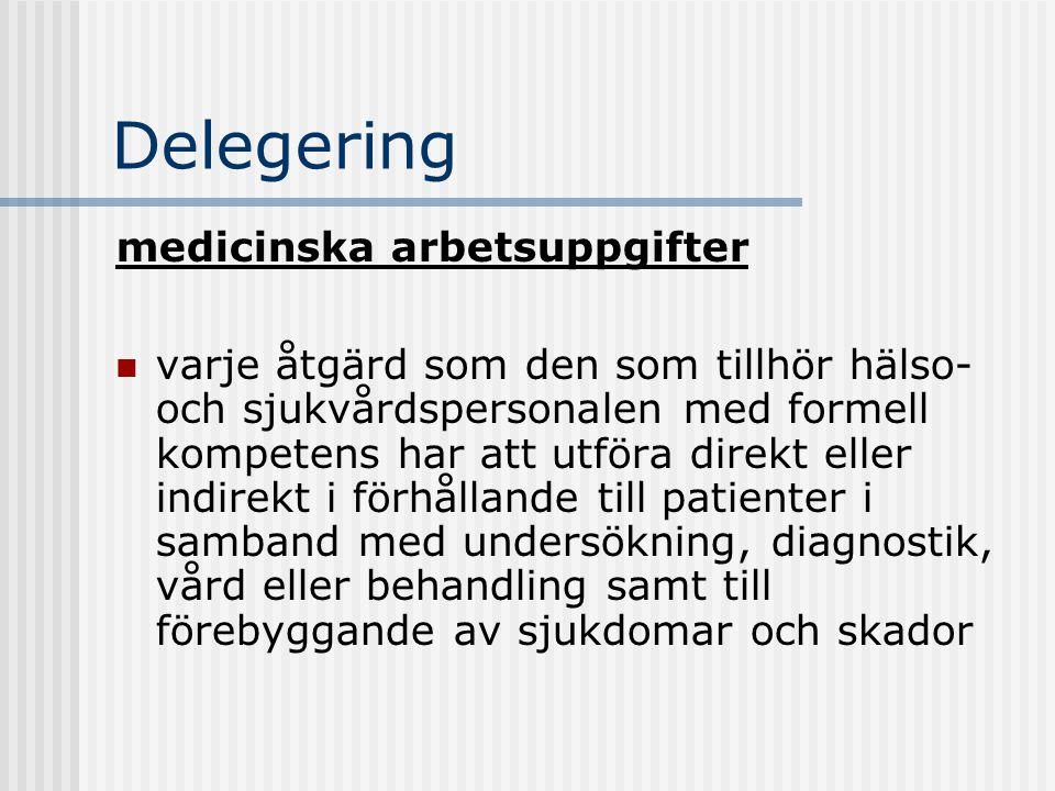 Delegering medicinska arbetsuppgifter varje åtgärd som den som tillhör hälso- och sjukvårdspersonalen med formell kompetens har att utföra direkt elle