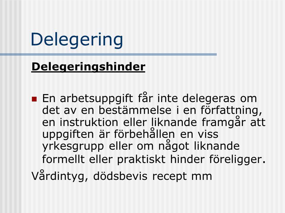 Delegering Delegeringshinder En arbetsuppgift får inte delegeras om det av en bestämmelse i en författning, en instruktion eller liknande framgår att