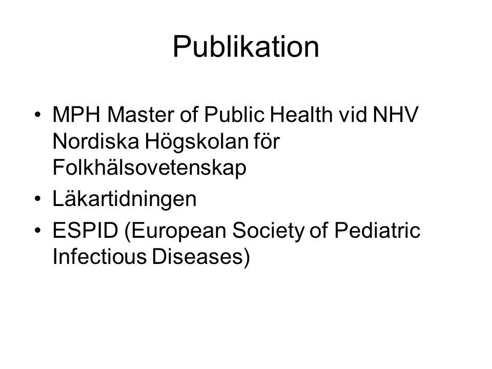 Publikation MPH Master of Public Health vid NHV Nordiska Högskolan för Folkhälsovetenskap Läkartidningen ESPID (European Society of Pediatric Infectio