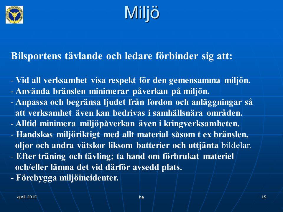 """april 2015 ha 14 Miljö Svenska Bilsportförbundets Miljöpolicy: """"Svenska Bilsportförbundets klubbar, och dess medlemmar, förbinder sig att följa Svensk"""