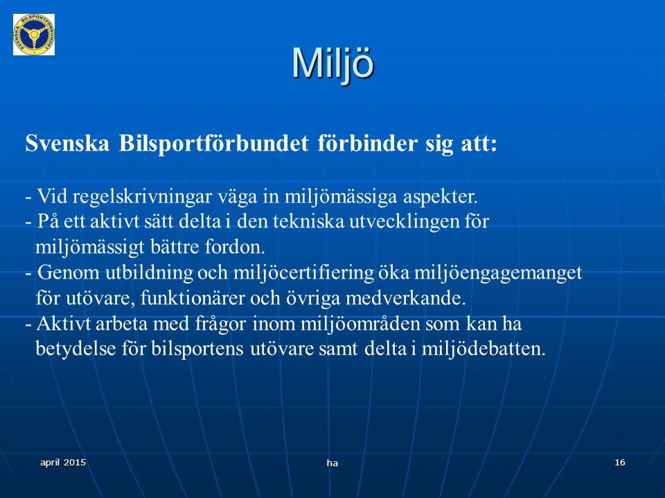 april 2015 ha 15Miljö Bilsportens tävlande och ledare förbinder sig att: - Vid all verksamhet visa respekt för den gemensamma miljön. - Använda bränsl