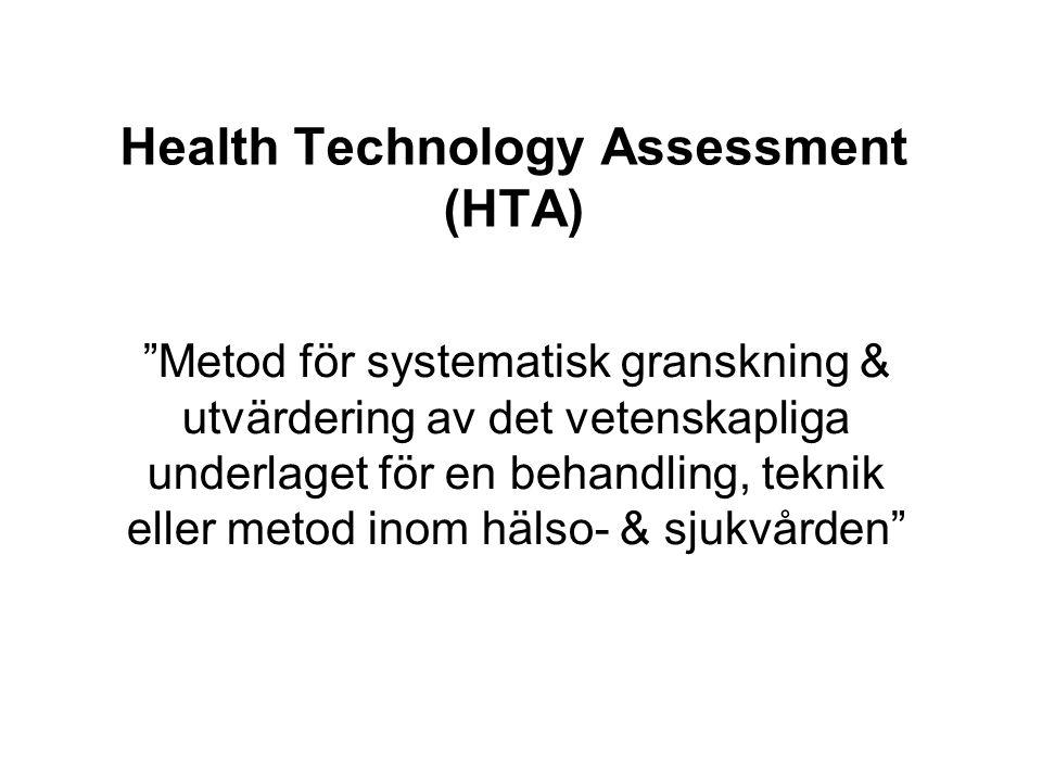 Health Technology Assessment (HTA) Metod för systematisk granskning & utvärdering av det vetenskapliga underlaget för en behandling, teknik eller metod inom hälso- & sjukvården