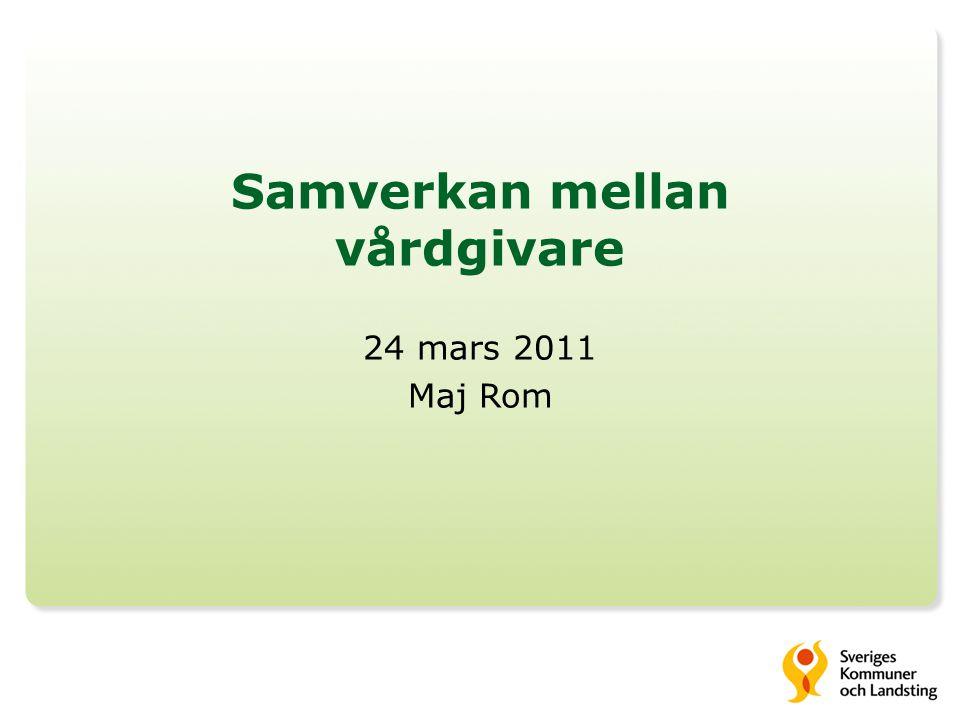 Samverkan mellan vårdgivare 24 mars 2011 Maj Rom