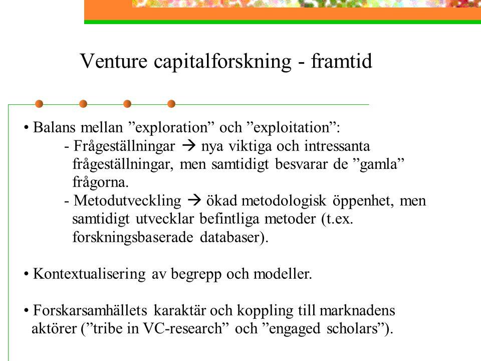 Venture capitalforskning - framtid Balans mellan exploration och exploitation : - Frågeställningar  nya viktiga och intressanta frågeställningar, men samtidigt besvarar de gamla frågorna.