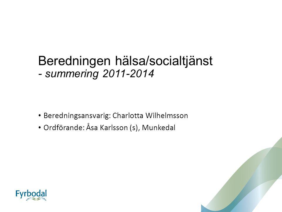 Beredningen hälsa/socialtjänst - summering 2011-2014 Beredningsansvarig: Charlotta Wilhelmsson Ordförande: Åsa Karlsson (s), Munkedal