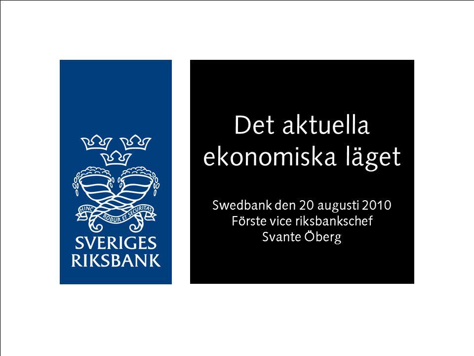 Det aktuella ekonomiska läget Swedbank den 20 augusti 2010 Förste vice riksbankschef Svante Öberg