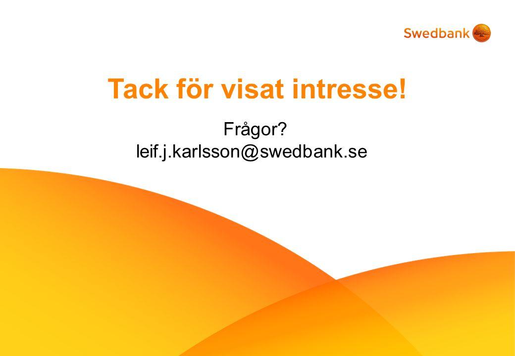Frågor? leif.j.karlsson@swedbank.se Tack för visat intresse!