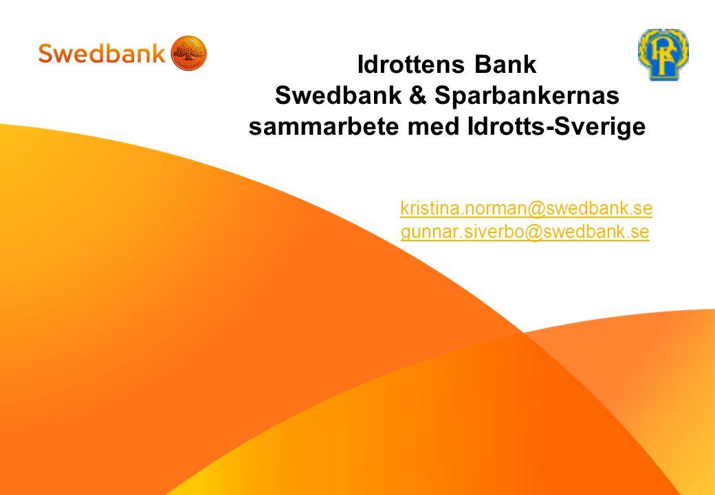 Idrottens Bank Swedbank & Sparbankernas sammarbete med Idrotts-Sverige kristina.norman@swedbank.se gunnar.siverbo@swedbank.se kristina.norman@swedbank