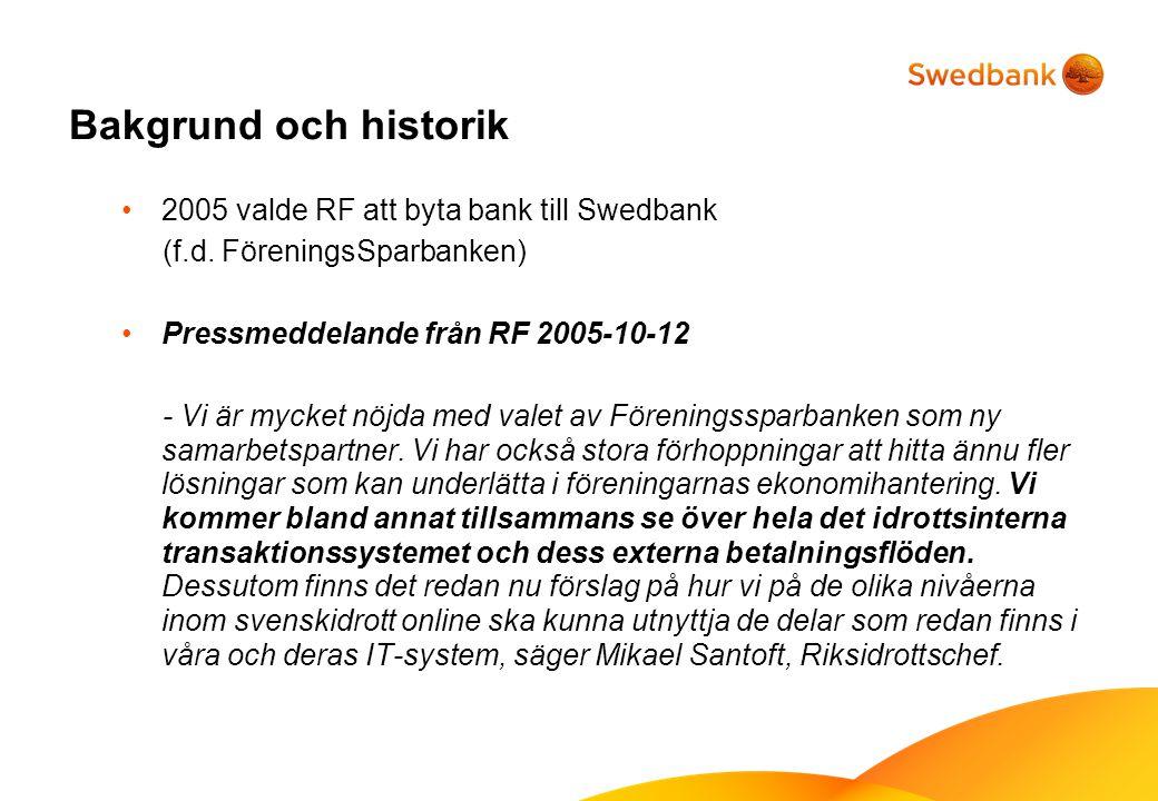 Bakgrund och historik 2005 valde RF att byta bank till Swedbank (f.d. FöreningsSparbanken) Pressmeddelande från RF 2005-10-12 - Vi är mycket nöjda med