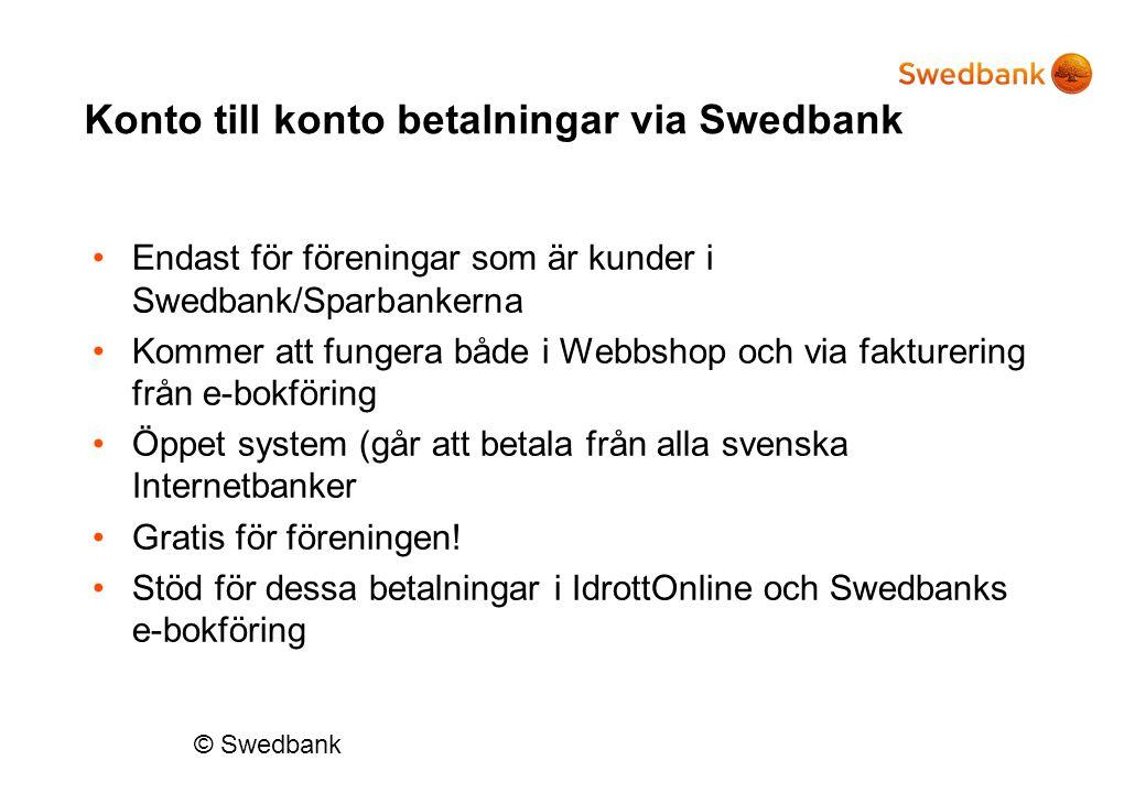 Konto till konto betalningar via Swedbank Endast för föreningar som är kunder i Swedbank/Sparbankerna Kommer att fungera både i Webbshop och via faktu