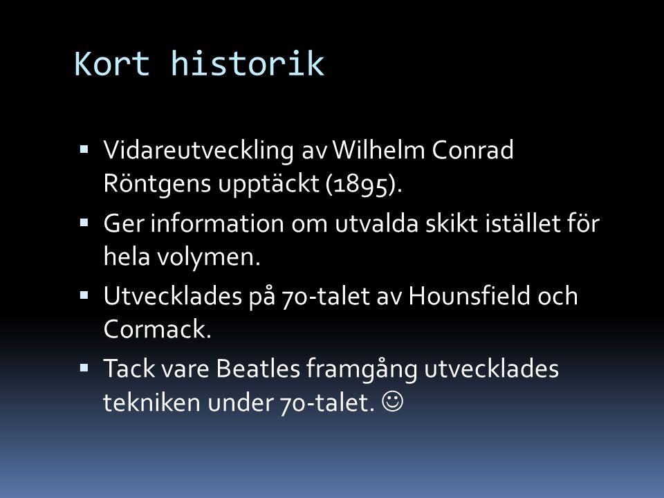 Kort historik  Vidareutveckling av Wilhelm Conrad Röntgens upptäckt (1895).