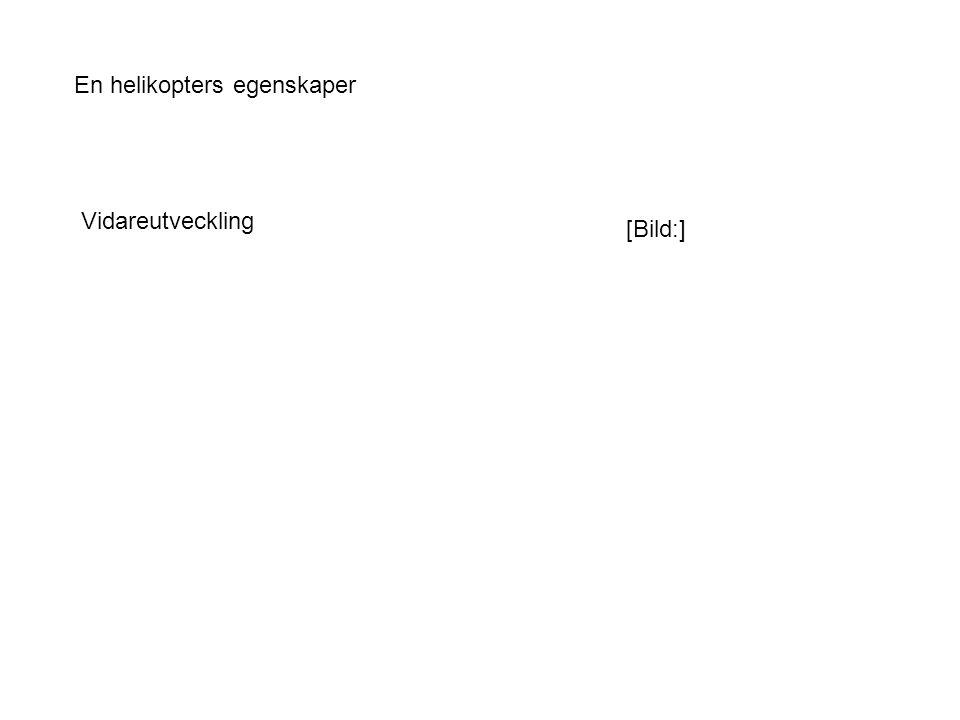 En helikopters egenskaper [Bild:] Vidareutveckling