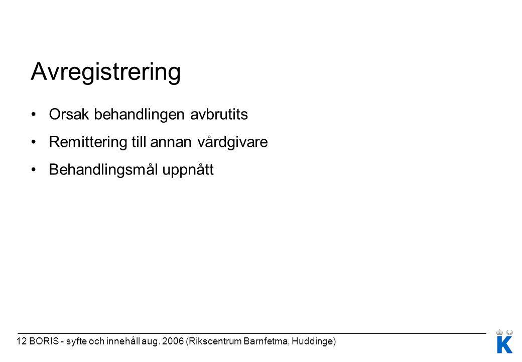 12 BORIS - syfte och innehåll aug. 2006 (Rikscentrum Barnfetma, Huddinge) Avregistrering Orsak behandlingen avbrutits Remittering till annan vårdgivar