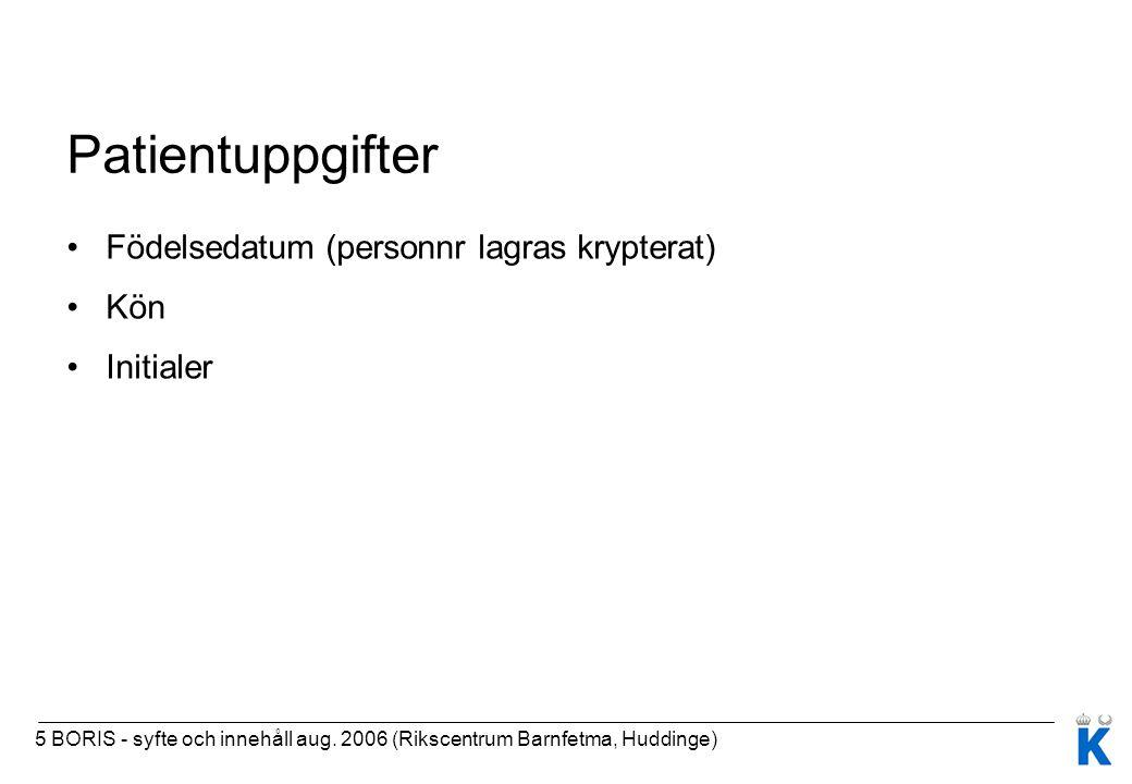 5 BORIS - syfte och innehåll aug. 2006 (Rikscentrum Barnfetma, Huddinge) Patientuppgifter Födelsedatum (personnr lagras krypterat) Kön Initialer