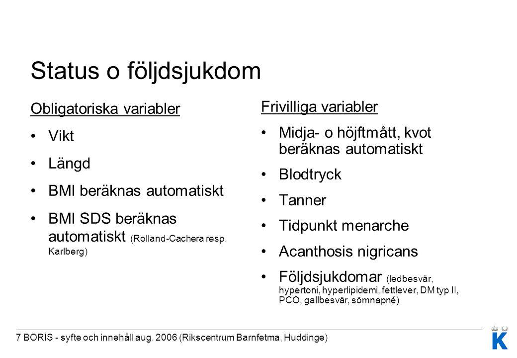 7 BORIS - syfte och innehåll aug. 2006 (Rikscentrum Barnfetma, Huddinge) Status o följdsjukdom Obligatoriska variabler Vikt Längd BMI beräknas automat