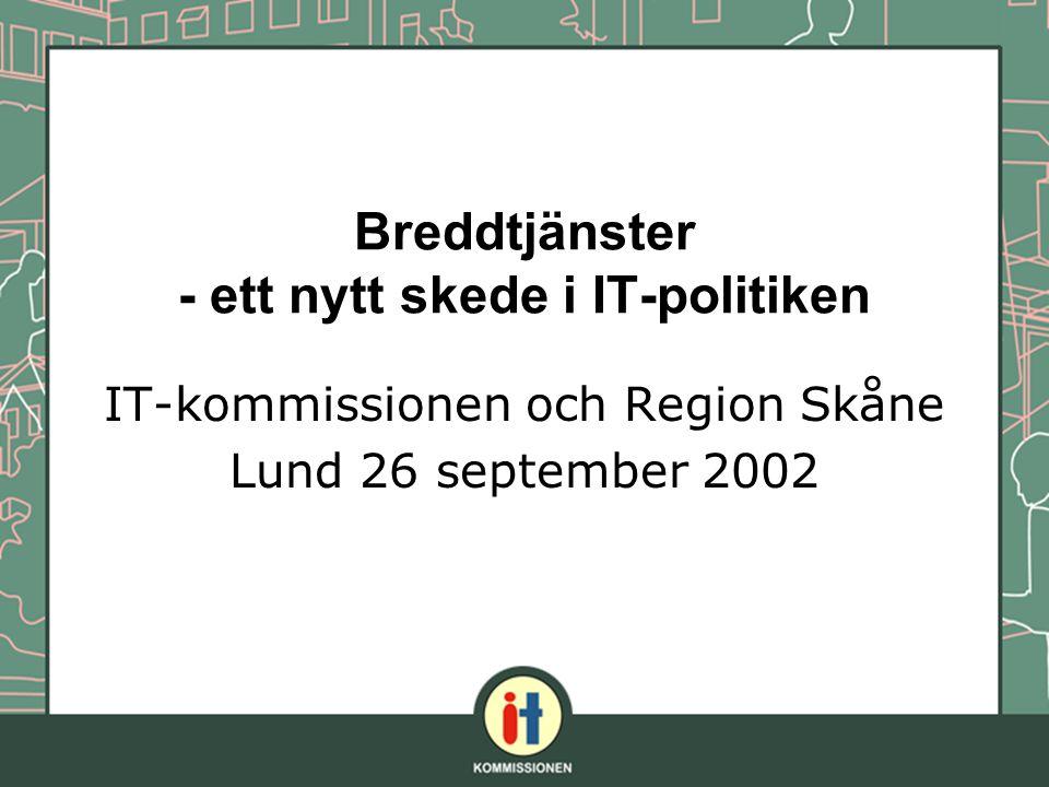 Breddtjänster - ett nytt skede i IT-politiken IT-kommissionen och Region Skåne Lund 26 september 2002