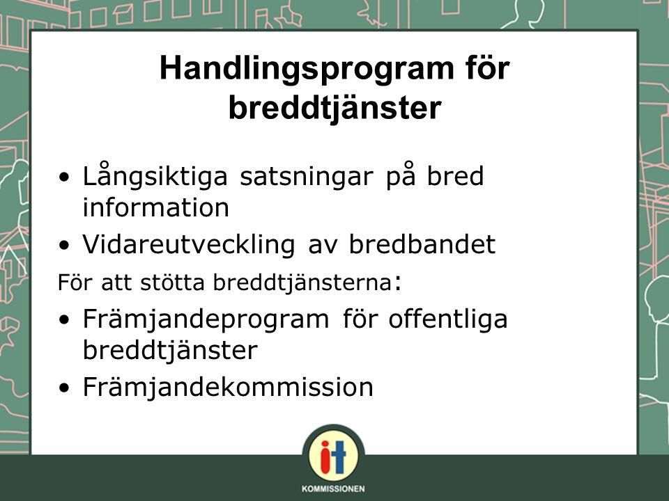 Handlingsprogram för breddtjänster Långsiktiga satsningar på bred information Vidareutveckling av bredbandet För att stötta breddtjänsterna : Främjand