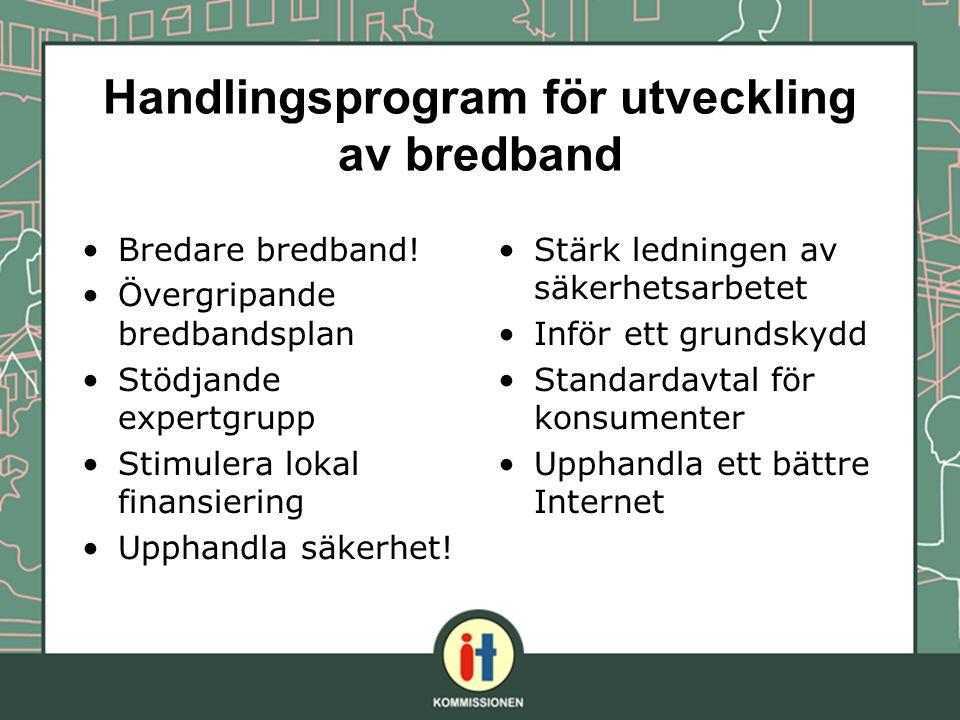 Handlingsprogram för utveckling av bredband Bredare bredband! Övergripande bredbandsplan Stödjande expertgrupp Stimulera lokal finansiering Upphandla