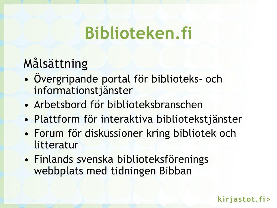 Biblioteken.fi Målsättning Övergripande portal för biblioteks- och informationstjänster Arbetsbord för biblioteksbranschen Plattform för interaktiva b