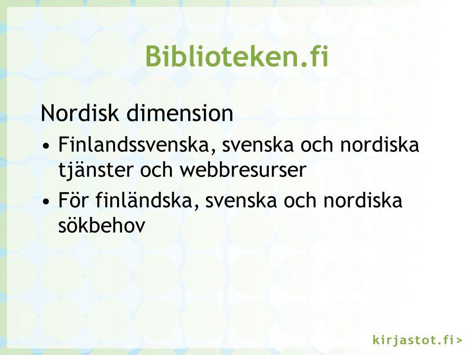 Biblioteken.fi Nordisk dimension Finlandssvenska, svenska och nordiska tjänster och webbresurser För finländska, svenska och nordiska sökbehov