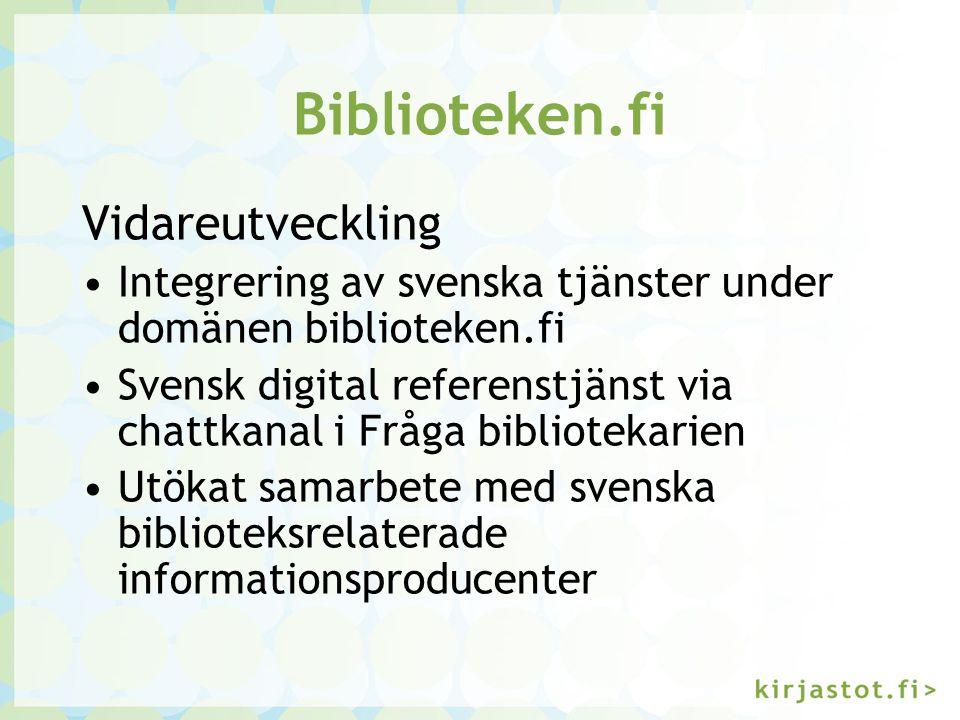 Biblioteken.fi Vidareutveckling Integrering av svenska tjänster under domänen biblioteken.fi Svensk digital referenstjänst via chattkanal i Fråga bibl