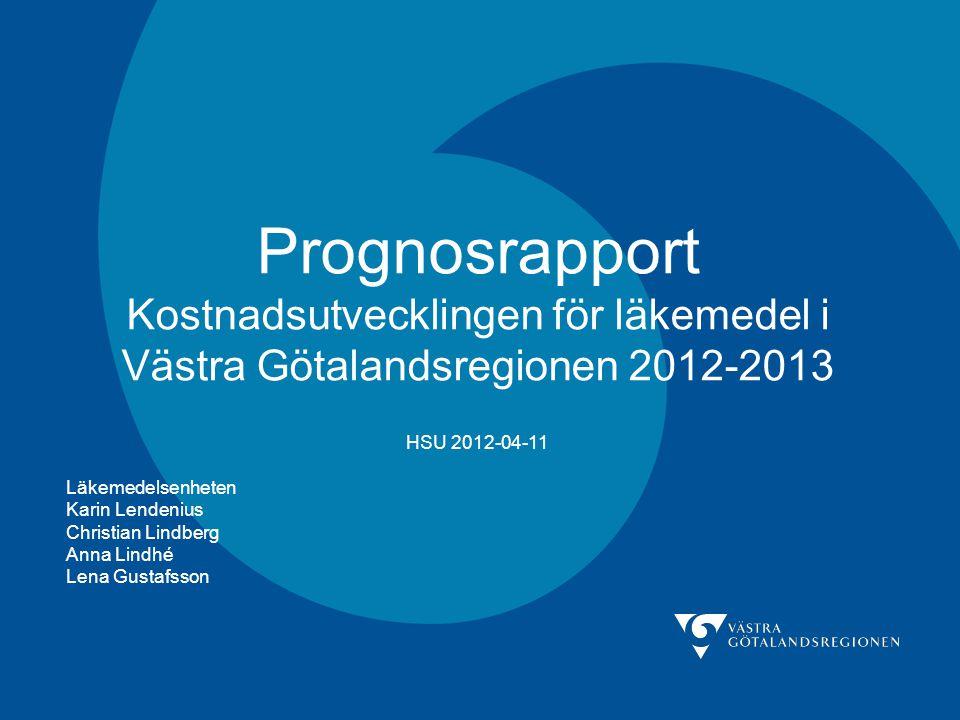 Prognosrapport Kostnadsutvecklingen för läkemedel i Västra Götalandsregionen 2012-2013 HSU 2012-04-11 Läkemedelsenheten Karin Lendenius Christian Lindberg Anna Lindhé Lena Gustafsson