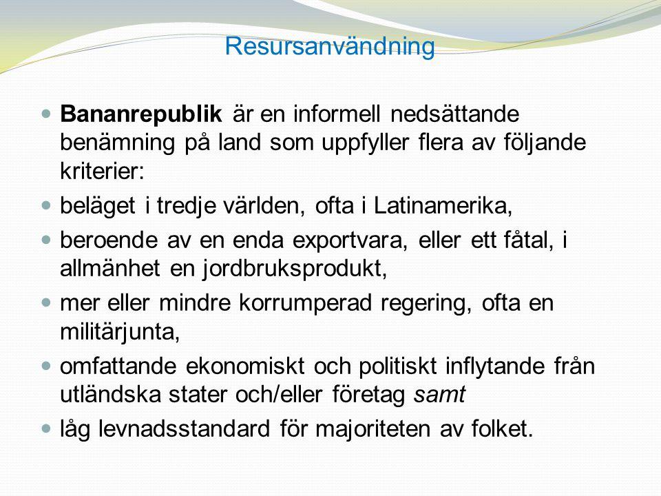 Resursanvändning Bananrepublik är en informell nedsättande benämning på land som uppfyller flera av följande kriterier: beläget i tredje världen, ofta