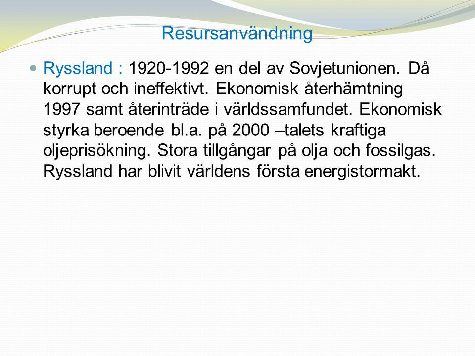 Resursanvändning Ryssland : 1920-1992 en del av Sovjetunionen. Då korrupt och ineffektivt. Ekonomisk återhämtning 1997 samt återinträde i världssamfun