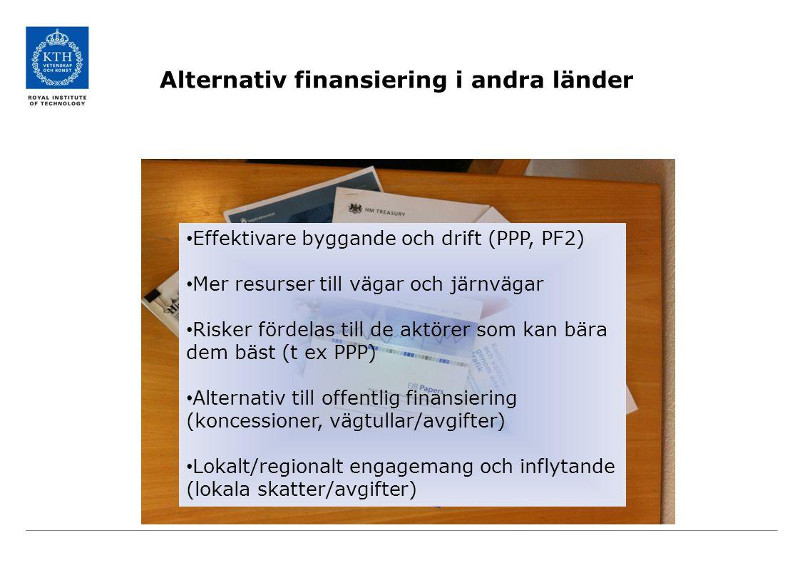 Alternativ finansiering i andra länder Effektivare byggande och drift (PPP, PF2) Mer resurser till vägar och järnvägar Risker fördelas till de aktörer som kan bära dem bäst (t ex PPP) Alternativ till offentlig finansiering (koncessioner, vägtullar/avgifter) Lokalt/regionalt engagemang och inflytande (lokala skatter/avgifter)