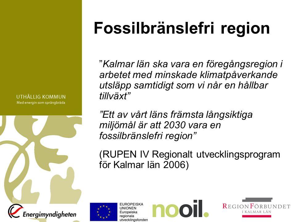 Fossilbränslefri region Handlingsprogram –Energi och miljö som tillväxtfaktor –Fossilbränslefritt 2030 - inget nettoutsläpp av fossil koldioxid från Kalmar län –Vindkraft ska utgöra en betydande del i arbetet för en fossilbränslefri region.