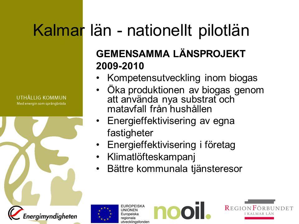 Kalmar län - nationellt pilotlän GEMENSAMMA LÄNSPROJEKT 2009-2010 Kompetensutveckling inom biogas Öka produktionen av biogas genom att använda nya sub
