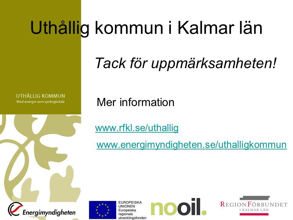Uthållig kommun i Kalmar län Tack för uppmärksamheten! Mer information www.rfkl.se/uthallig www.energimyndigheten.se/uthalligkommun www.rfkl.se/uthall
