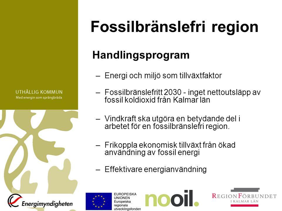 Fossilbränslefri region Handlingsprogram –Energi och miljö som tillväxtfaktor –Fossilbränslefritt 2030 - inget nettoutsläpp av fossil koldioxid från K