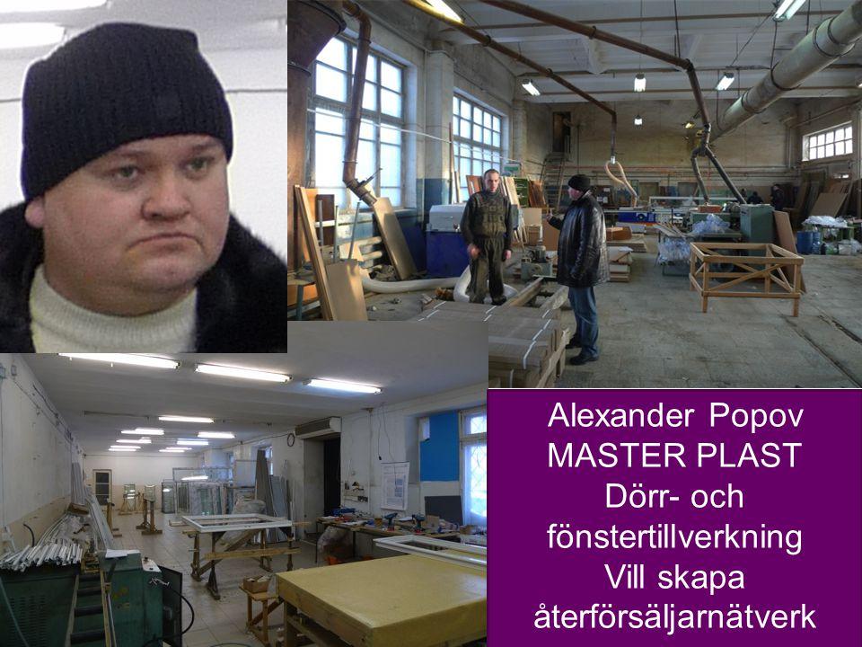 5 Alexander Popov MASTER PLAST Dörr- och fönstertillverkning Vill skapa återförsäljarnätverk