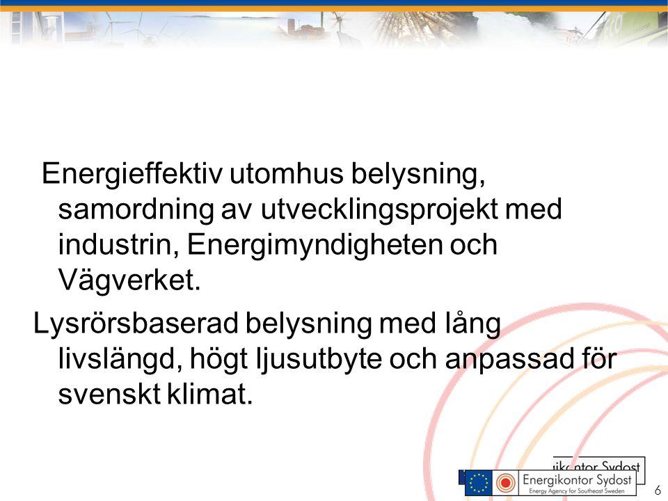 6 Energieffektiv utomhus belysning, samordning av utvecklingsprojekt med industrin, Energimyndigheten och Vägverket.