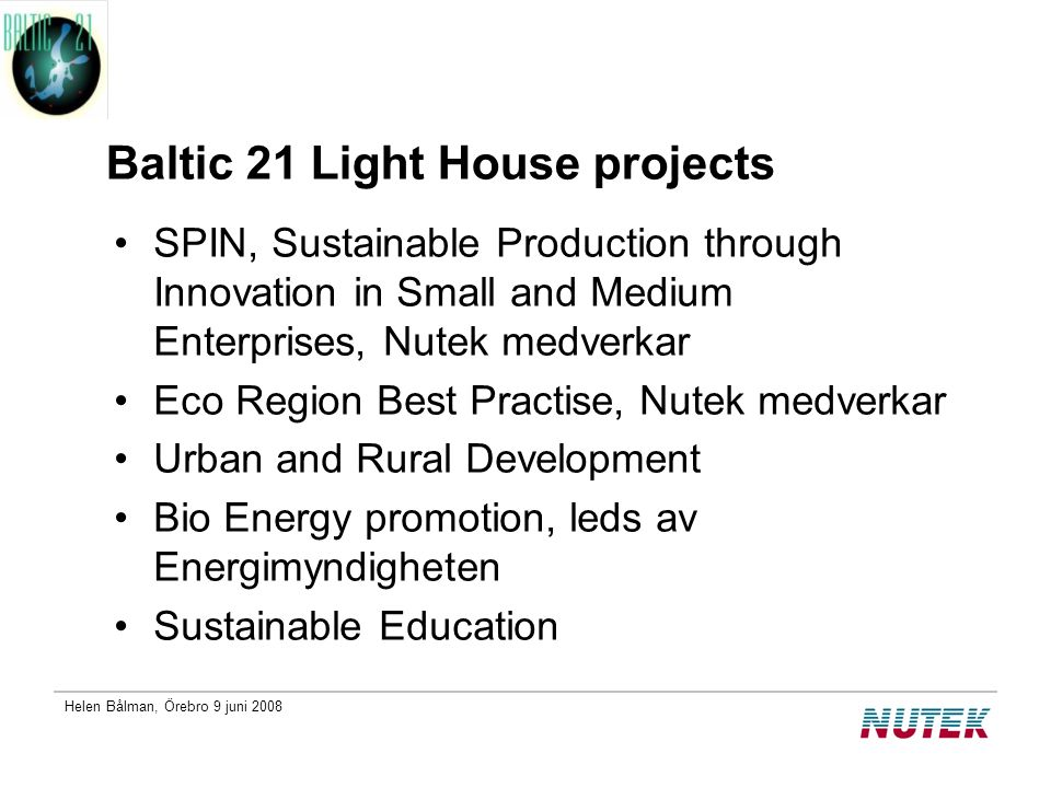 Helen Bålman, Örebro 9 juni 2008 Baltic 21 Light House projects SPIN, Sustainable Production through Innovation in Small and Medium Enterprises, Nutek