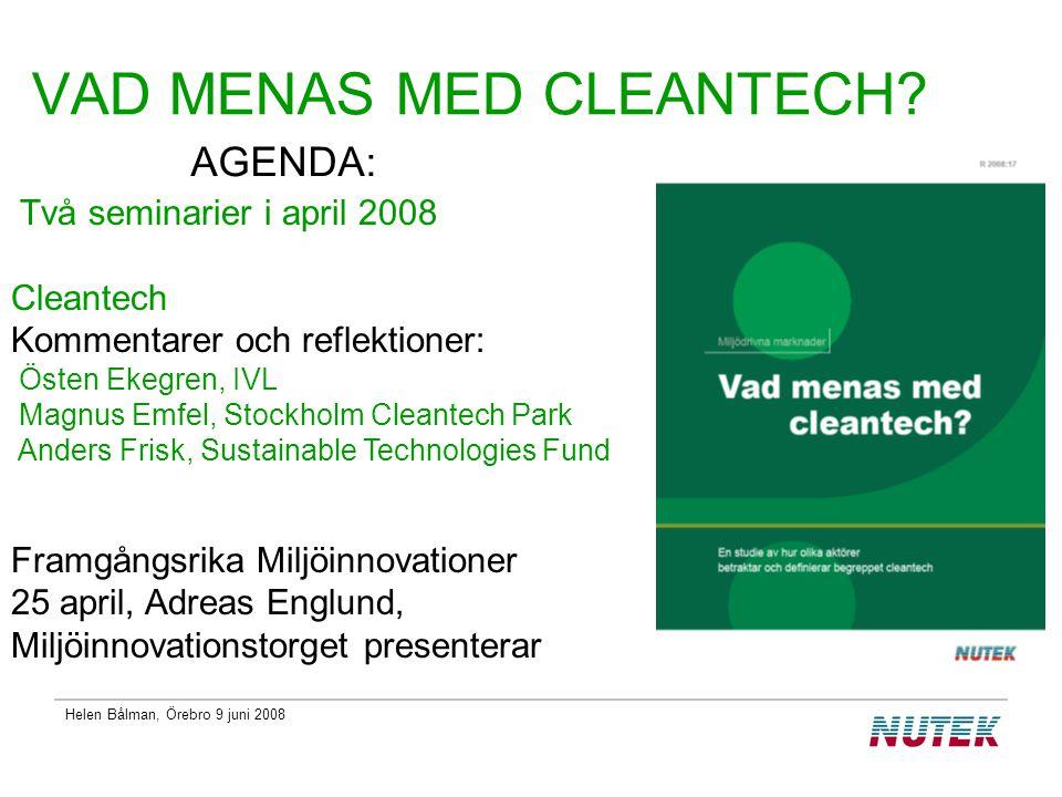Helen Bålman, Örebro 9 juni 2008 VAD MENAS MED CLEANTECH.