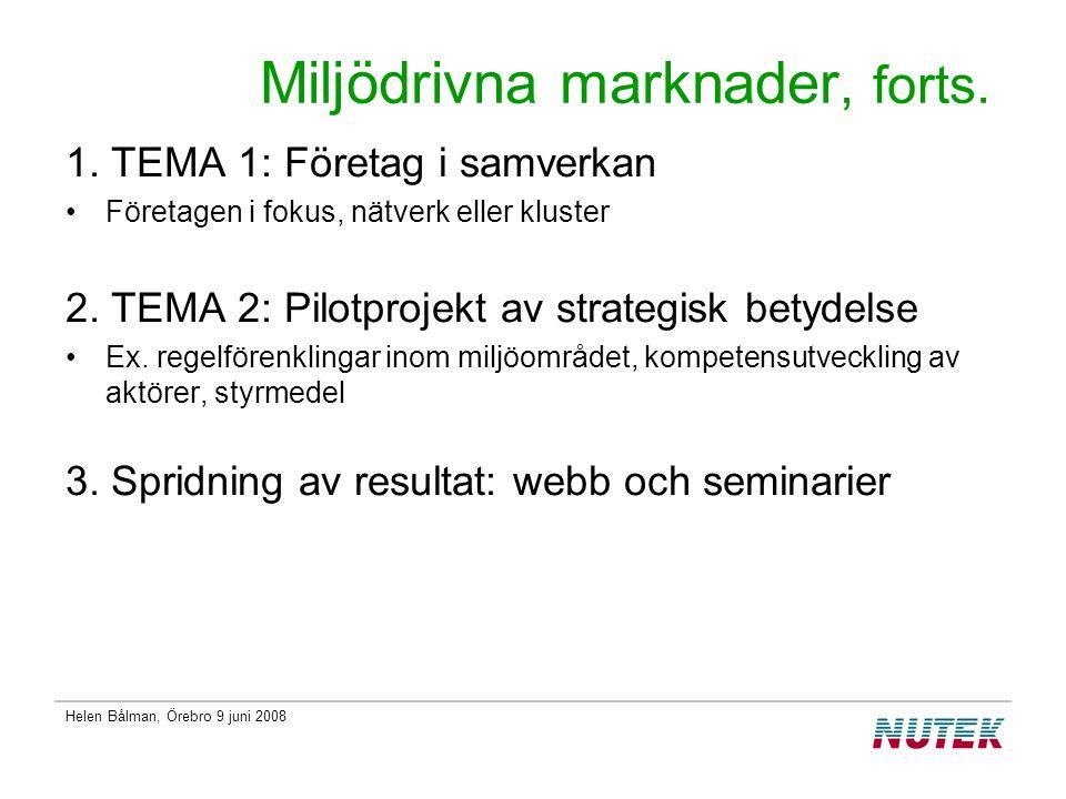 Helen Bålman, Örebro 9 juni 2008 STRATEGI & FINANSIERING Samverkan: - internt med kluster-programmet - med myndigheter och andra aktörer Prioriteras: större företagsprojekt med kreativa kopplingar och förnyelse + strategiska pilotprojekt TOTALT: 12 MKR år 2008
