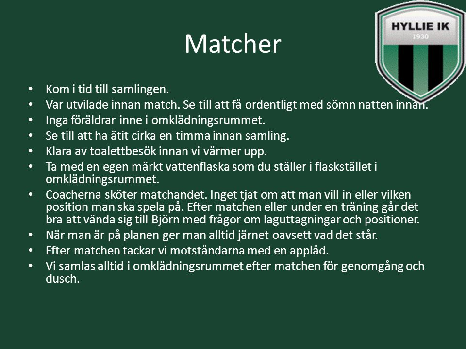 Matcher Kom i tid till samlingen. Var utvilade innan match.