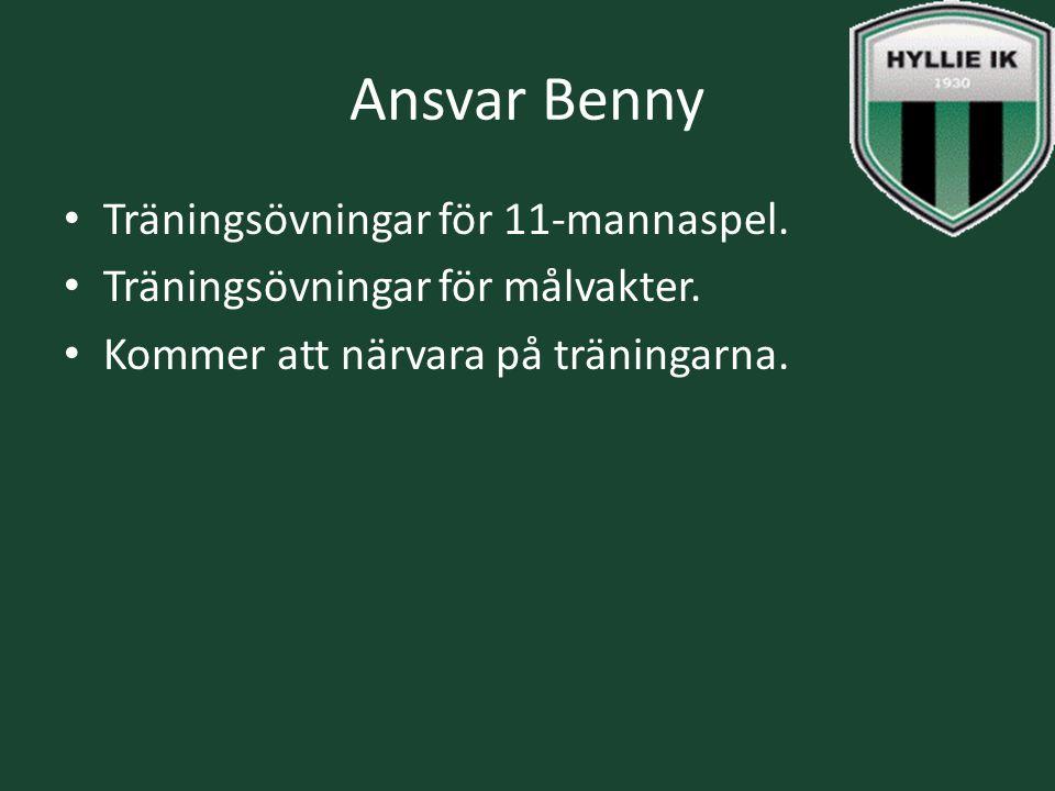Ansvar Benny Träningsövningar för 11-mannaspel. Träningsövningar för målvakter. Kommer att närvara på träningarna.